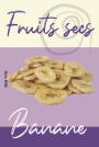 Fruits secs - banane